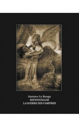 Niewidzialni. La Guerre des vampires - Gustave Le Rouge - Ebook - 978-83-7639-123-6