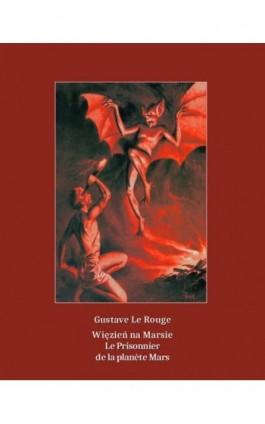 Więzień na Marsie. Le Prisonnier de la planète Mars - Gustave Le Rouge - Ebook - 978-83-7639-124-3