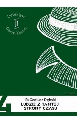 Ludzie z tamtej strony czasu - Eugeniusz Dębski - Ebook - 978-83-7949-196-4