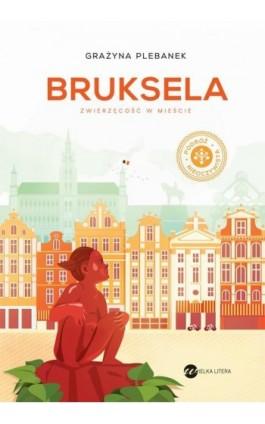 Bruksela. Zwierzęcość w mieście - Grażyna Plebanek - Ebook - 978-83-8032-598-2
