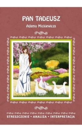 Pan Tadeusz Adama Mickiewicza. Streszczenie, analiza, interpretacja - Ilona Kulik - Ebook - 978-83-8114-804-7