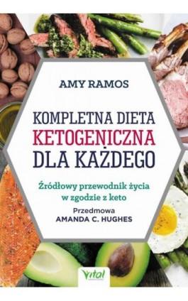 Kompletna dieta ketogeniczna dla każdego. Źródłowy poradnik życia w zgodzie z keto - Amy Ramos - Ebook - 978-83-8168-331-9