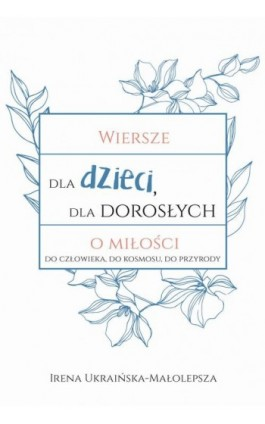 Wiersze dla dzieci dla dorosłych o miłości - Rena Ukraińska-Małolepsza - Ebook - 978-83-66616-64-6
