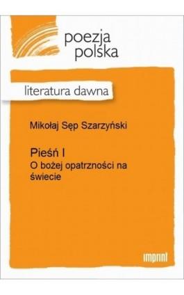 Pieśń I (O bożej opatrzności na świecie) - Mikołaj Sęp Szarzyński - Ebook - 978-83-270-2156-4