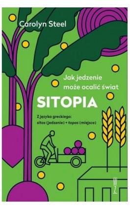 SITOPIA Jak jedzenie może ocalić świat - Carolyn Steel - Ebook - 978-83-960107-3-5