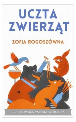 Uczta zwierząt - Zofia Rogoszówna - Ebook - 978-83-7954-106-5