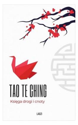 Tao Te Ching. Księga drogi i cnoty - LAOZI - Ebook - 978-83-7954-102-7