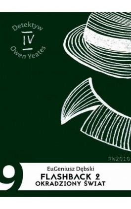 Flashback 2. Okradziony świat - Eugeniusz Dębski - Ebook - 978-83-7949-204-6