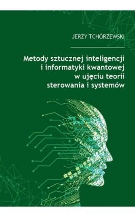 Metody sztucznej inteligencji i informatyki kwantowej w ujęciu teorii sterowania i systemów - Jerzy Tchórzewski - Ebook - 978-83-66541-55-9