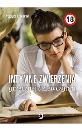 Intymne zwierzenia grzecznej dziewczynki - Wojciech Tadkowski - Ebook - 978-83-8119-817-2