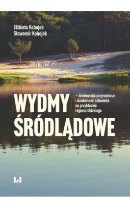 Wydmy śródlądowe - środowisko przyrodnicze i działalność człowieka na przykładzie województwa łódzki - Elżbieta Kobojek - Ebook - 978-83-8220-428-5