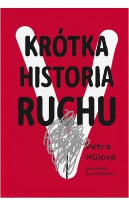 Krótka historia Ruchu - Petra Hulova - Ebook - 978-83-65707-42-0