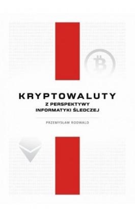 Kryptowaluty z perspektywy informatyki śledczej - Przemysław Rodwald - Ebook - 978-83-959756-7-7