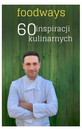 Foodways 60 inspiracji kulinarnych - Sebastian Twaróg - Ebook - 978-83-961325-1-2