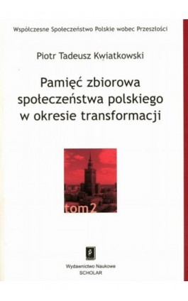 Pamięć zbiorowa społeczeństwa polskiego w okresie transformacji - Piotr Tadeusz Kwiatkowski - Ebook - 978-83-7383-192-6