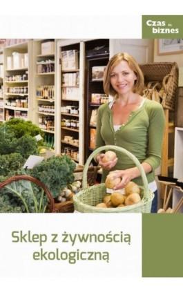 Sklep ze zdrową żywnością - Praca zbiorowa - Ebook - 978-83-63799-38-0