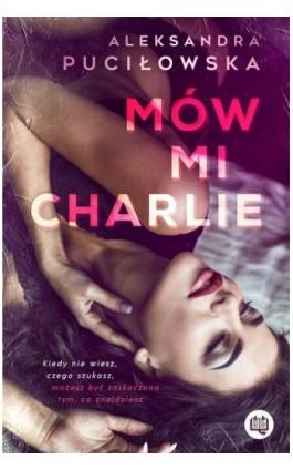 Mów mi Charlie - Aleksandra Puciłowska - Ebook - 978-83-66890-88-6