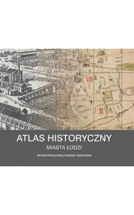 Atlas Historyczny Miasta Łodzi - Panorama Miasta i mapy historyczne - Ebook