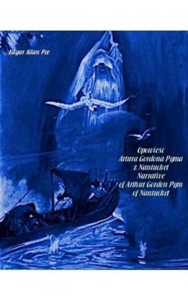 Opowieść Artura Gordona Pyma z Nantucket. Narrative of Arthur Gordon Pym of Nantucket - Edgar Allan Poe - Ebook - 978-83-7639-232-5