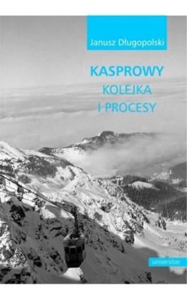 Kasprowy kolejka i procesy - Janusz Długopolski - Ebook - 978-83-242-6547-3
