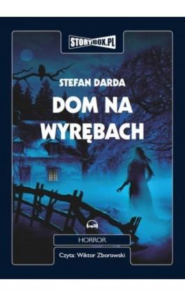 Dom na wyrębach - Stefan Darda - Audiobook - 978-83-63302-23-8