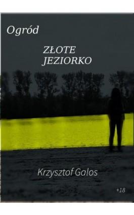 Ogród: Złote Jeziorko - Kamil Krzysztof Galos - Ebook - 978-83-960787-1-1