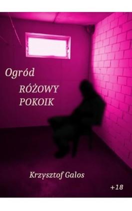 Ogród: Różowy pokoik - Kamil Krzysztof Galos - Ebook - 978-83-960787-2-8