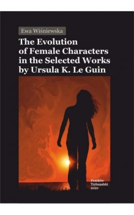 The Evolution of Female Characters in the Selected Works by Ursula K. Le Guin - Ewa Wiśniewska - Ebook - 978-83-7133-819-9