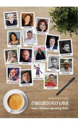 O Włoszech przy kawie. Znani i lubiani o słonecznej Italii - Aleksandra Seghi - Ebook - 978-83-8166-222-2