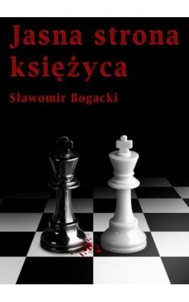 Jasna strona księżyca - Sławomir Bogacki - Ebook - 978-83-61184-89-8