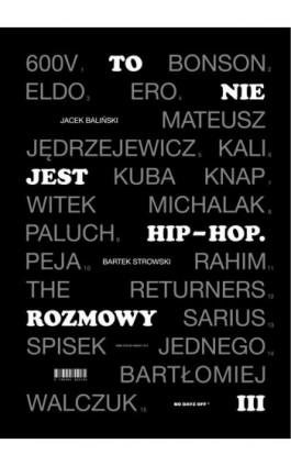 To nie jest hip-hop. Rozmowy III - Jacek Baliński - Ebook - 978-83-948551-9-2