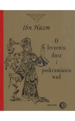 O leczeniu dusz, kształceniu moralności i poskramianiu wad - Hazm Ibn - Ebook - 978-83-8002-506-6