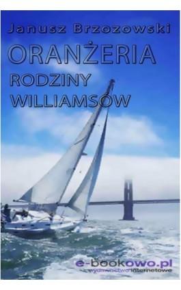Oranżeria rodziny Williamsów - Janusz Brzozowski - Ebook - 978-83-62480-07-4