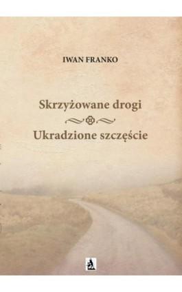 Skrzyżowane Drogi. Ukradzione szczęście - Iwan Franko - Ebook - 978-83-8119-849-3