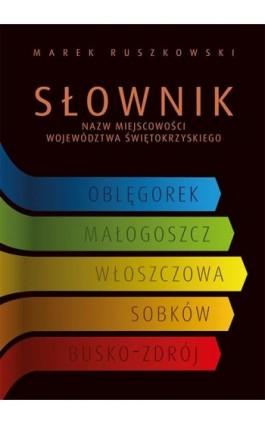 Słownik nazw miejscowości województwa świętokrzyskiego - Marek Ruszkowski - Ebook - 978-83-7133-879-3