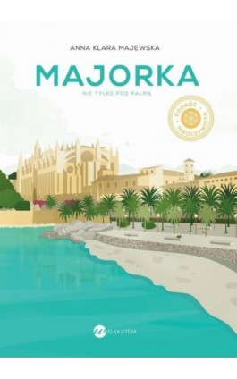 Majorka. Nie tylko pod palmą - Anna Klara Majewska - Ebook - 978-83-8032-636-1