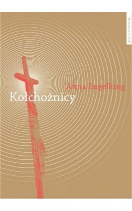 Kołchoźnicy. Antropologiczne studium tożsamości wsi białoruskiej przełomu XX i XXI wieku - Anna Engelking - Ebook - 978-83-231-2922-6