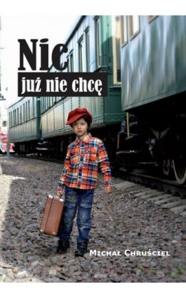Nic już nie chcę - Michał Chruściel - Ebook - 978-83-8119-765-6