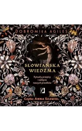 Słowiańska wiedźma. Rytuały, przepisy i zaklęcia naszych przodków - Dobromiła Agiles - Audiobook - 978-83-66967-64-9