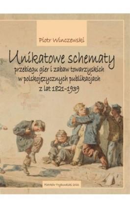 Unikatowe schematy przebiegu gier i zabaw towarzyskich w polskojęzycznych publikacjach z lat 1821-1939 - Piotr Winczewski - Ebook - 978-83-7133-820-5