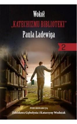 """Wokół """"Katechizmu biblioteki"""" Paula Ladewiga 2 - Ebook - 978-83-8018-371-1"""