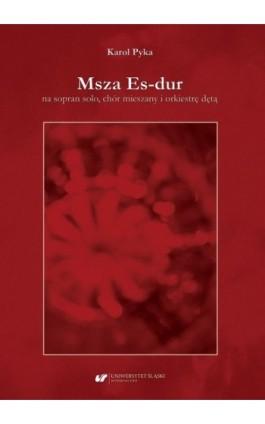 Msza Es-dur na sopran solo, chór mieszany i orkiestrę dętą - Karol Pyka - Ebook - 978-83-226-4102-6