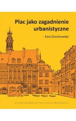 Plac jako zagadnienie urbanistyczne - Ewa Grochowska - Ebook - 978-83-8156-197-6