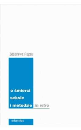 O śmierci seksie i metodzie in vitro - Zdzisława Piątek - Ebook - 978-83-242-1561-4