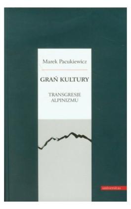 Grań kultury Transgresje alpinizmu - Marek Pacukiewicz - Ebook - 978-83-242-1877-6
