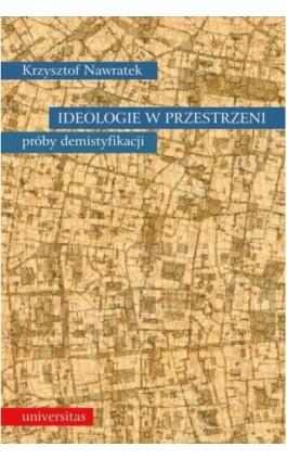 Ideologie w przestrzeni. Próby demistyfikacji - Krzysztof Nawratek - Ebook - 978-83-242-1844-8