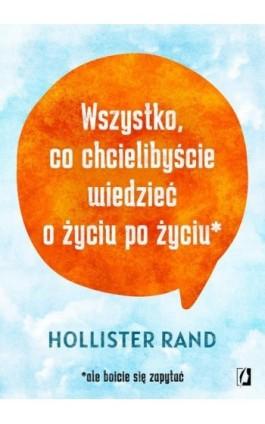 Wszystko, co chcielibyście wiedzieć o życiu po życiu - Hollister Rand - Ebook - 978-83-67014-06-9