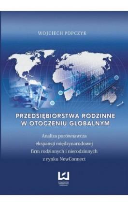 Przedsiębiorstwa rodzinne w otoczeniu globalnym. Analiza porównawcza ekspansji międzynarodowej firm rodzinnych i nierodzinnych z - Wojciech Popczyk - Ebook - 978-83-7525-939-1