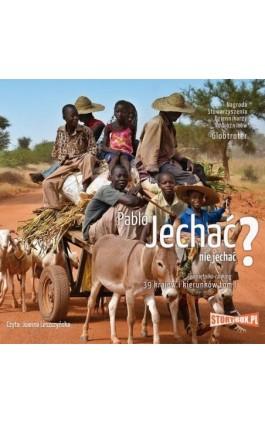 Jechać, nie jechać? Tom I. 39 krajów i kierunków - Pablo - Audiobook - 978-83-8233-316-9