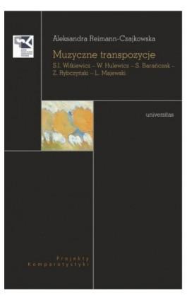 Muzyczne transpozycje S. I. Witkiewicz - W. Hulewicz - S. Barańczak - Z. Rybczyński - L. Majewski - Aleksandra Reimann-Czajkowska - Ebook - 978-83-242-3361-8